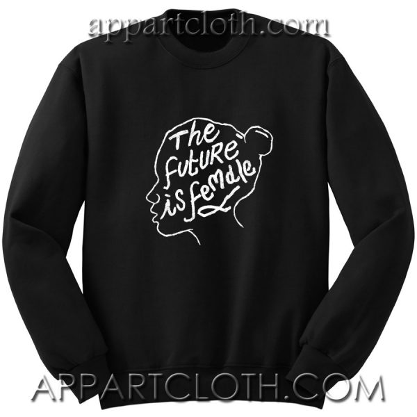 The Future Is Female Feminist Unisex Sweatshirt