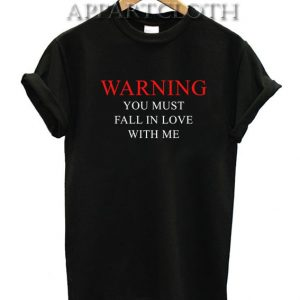 Warning You Must Fall In Love With Me Funny Shirts