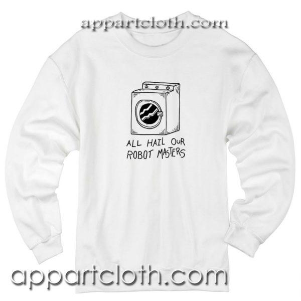 All Hail Our Robot Master Unisex Sweatshirt