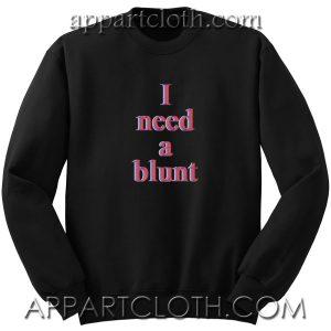 I Need a Blunt Unisex Sweatshirt