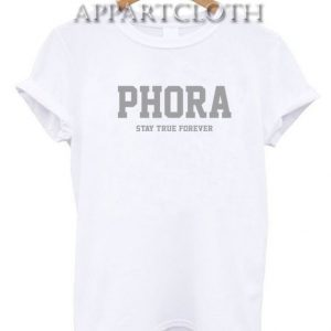 Phora Stay true Forever Funny Shirts