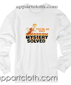 Scooby Doo Youre An Idiot Mystery Solved Unisex Sweatshirt