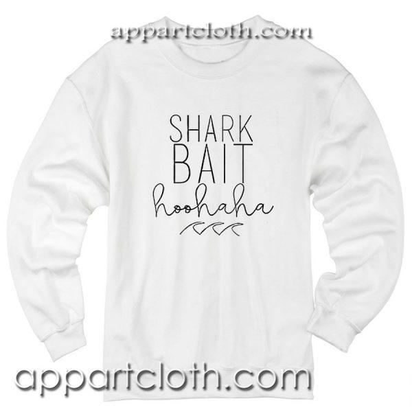 Shark Bait Hoo Ha Ha Unisex Sweatshirt