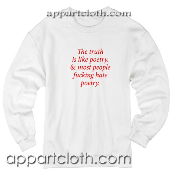 The truth is like poetry Unisex Sweatshirt