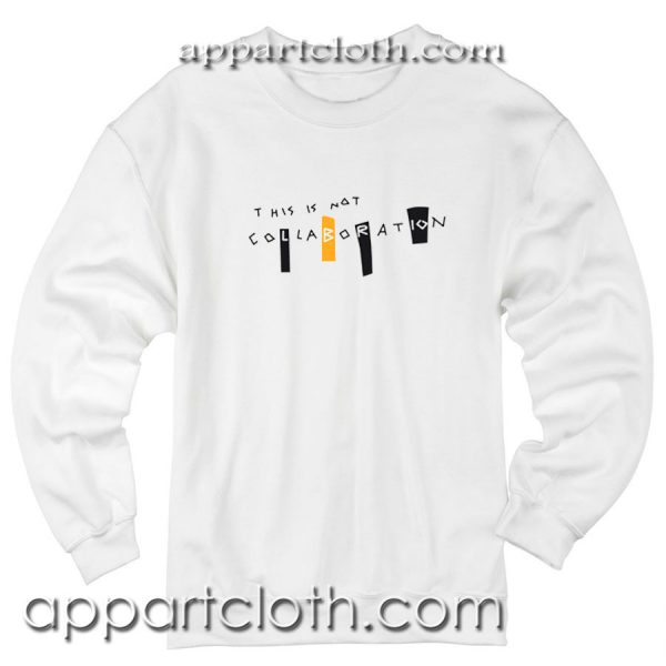 This is not a collaboration Unisex Sweatshirt