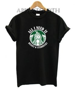 All I need IS Disney Starbucks Funny Shirts