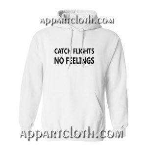 Catch Flights No Feelings Hoodie