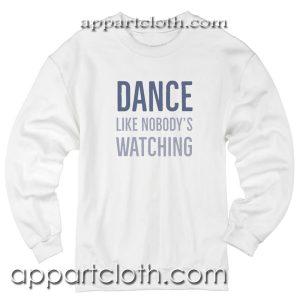 Dance Like Nobody's Watching Unisex Sweatshirt