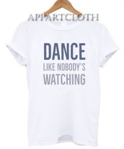 Dance Like Nobody's Watching Funny Shirts