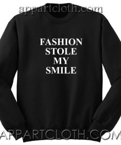 Fashion Stole My Smile Unisex Sweatshirt