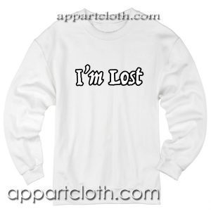 I'm Lost Unisex Sweatshirt