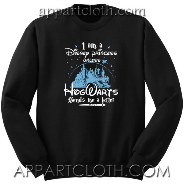 I Am a Disney Princess Unless Hogwarts Unisex Sweatshirt