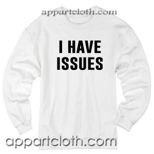 I Have Issues Unisex Sweatshirt