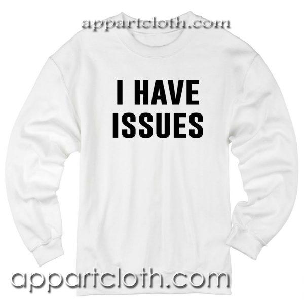 I Have Issues Unisex Sweatshirt