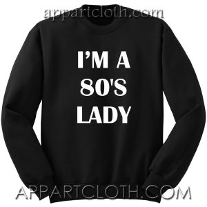 I'm A 80's Lady Unisex Sweatshirt