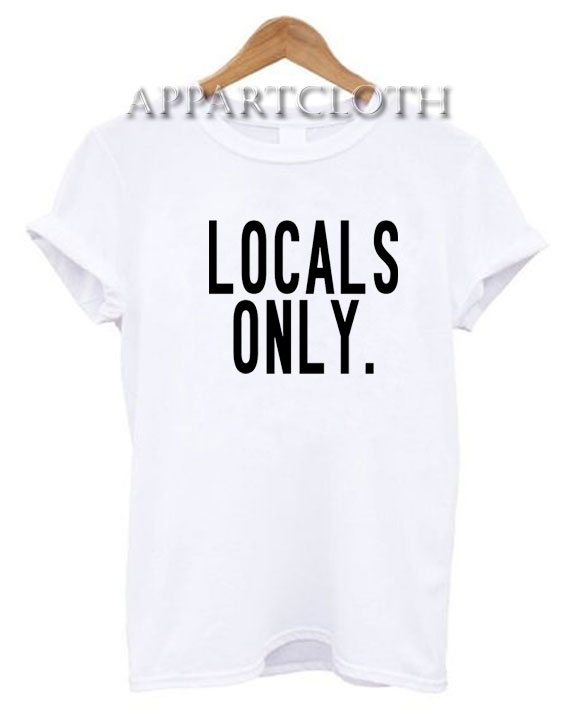 Locals Only Funny Shirts