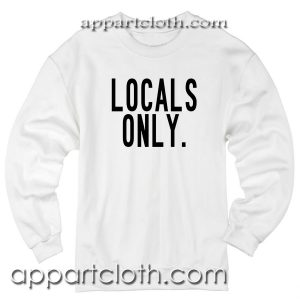 Locals Only Unisex Sweatshirt
