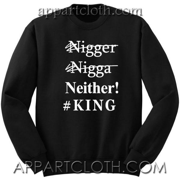Nigger Nigga Neither King Unisex Sweatshirt