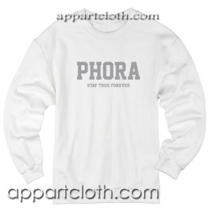 Phora Stay true Forever Unisex Sweatshirt