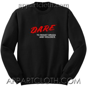 D.A.R.E Drug Abuse Resistance Education Unisex Sweatshirt