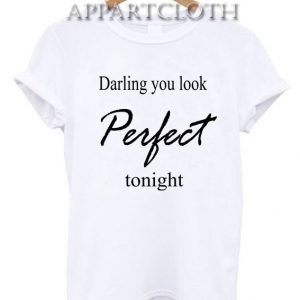 Darling you look Perfect tonight Funny Shirts