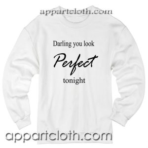 Darling you look Perfect tonight Unisex Sweatshirt