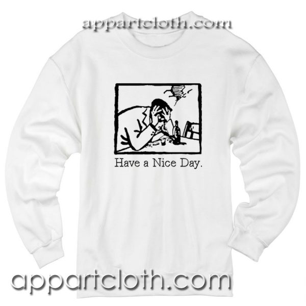 Have A Nice Day Unisex Sweatshirt