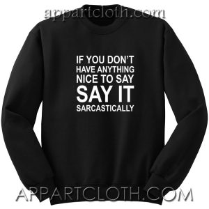 IF You Dont Have Anything NIce To Say It Unisex Sweatshirt