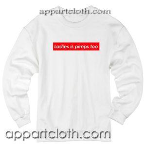 Ladies is pimps too Unisex Sweatshirt