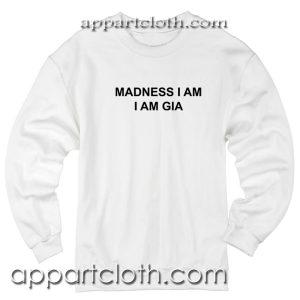 Madness I Am I Am Gia Unisex Sweatshirt