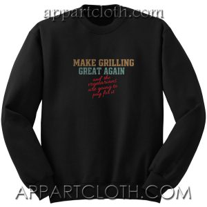 Make grilling great again Unisex Sweatshirt