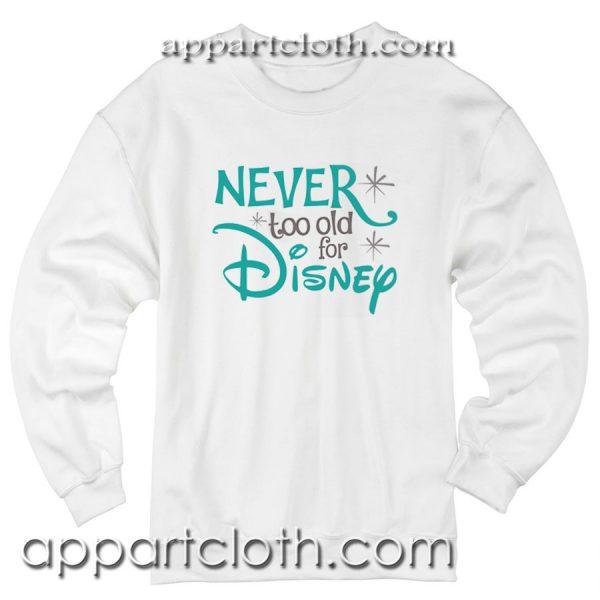 Never Too Old for Disney Unisex Sweatshirt