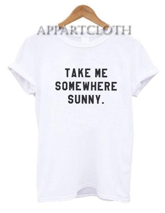 Take me somewhere sunny adventure Funny Shirts
