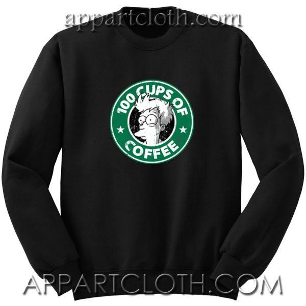 100 Cups Of Coffee Unisex Sweatshirt