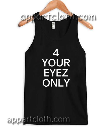 4 Your Eyez Only Adult tank top