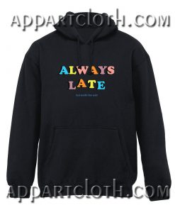 Always Late But Worth The Wait Quote Hoodie