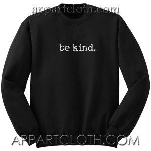 Be kind. Unisex Sweatshirt
