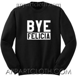 Bye Felicia Unisex Sweatshirt