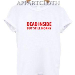 Dead inside but still horny Funny Shirts
