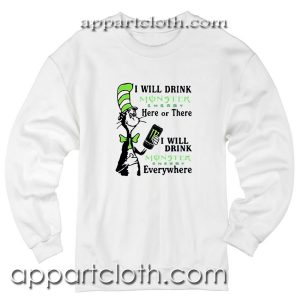 Dr Seuss I will drink Monster Energy here or there or everywhere Unisex Sweatshirt