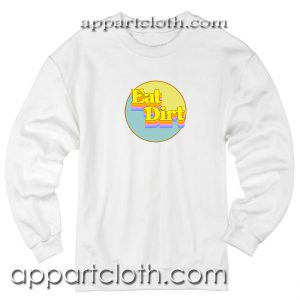 Eat Dirt Rainbow Unisex Sweatshirt