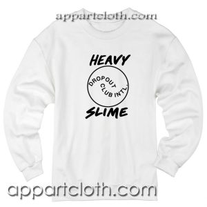 Heavy Slime Work Sucks Dropout Unisex Sweatshirt