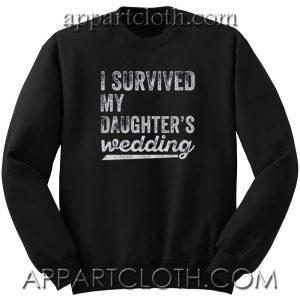 I Survived My Daughters Wedding Unisex Sweatshirt