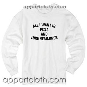 I Want is Pizza and Luke Hemmings Unisex Sweatshirt