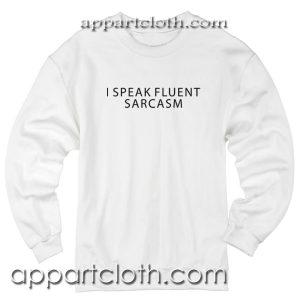 I speak fluent sarcasm Unisex Sweatshirt