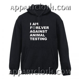 Im Forever Against Animal Testing Hoodie