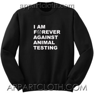 Im Forever Against Animal Testing Unisex Sweatshirt