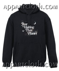 Just Visiting This Planet Hoodie