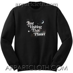 Just Visiting This Planet Unisex Sweatshirt
