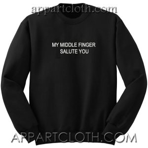 MY MIDDLE FINGER SALUTE YOU Unisex Sweatshirt